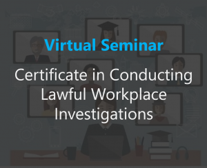 Virtual Certificate in Conducting Lawful Workplace Investigations